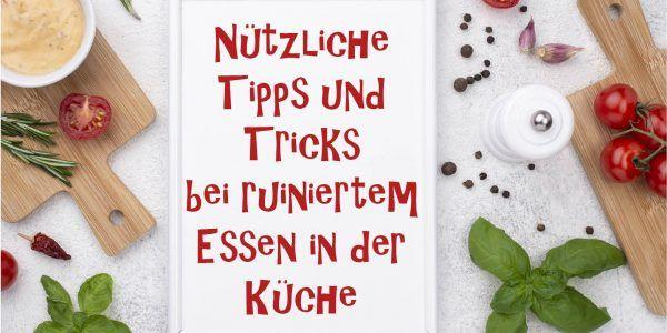 Nützliche Tipps und Tricks bei ruiniertem Essen in der Küche.